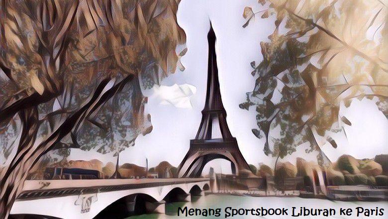 Menang Sportsbook Liburan ke Paris